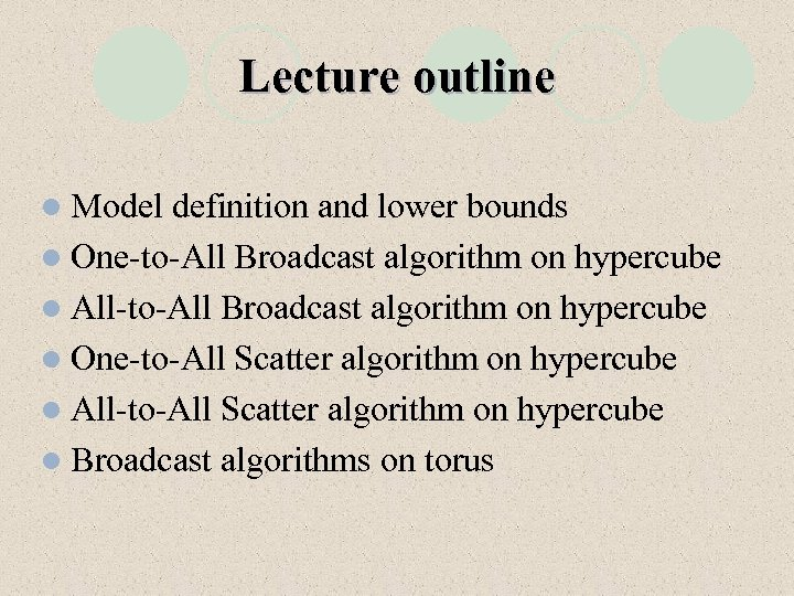 Lecture outline l Model definition and lower bounds l One-to-All Broadcast algorithm on hypercube