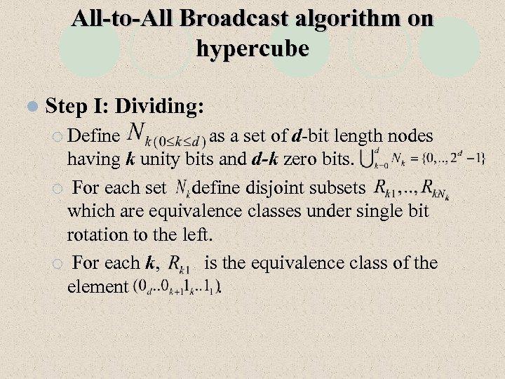 All-to-All Broadcast algorithm on hypercube l Step I: Dividing: ¡ Define as a set