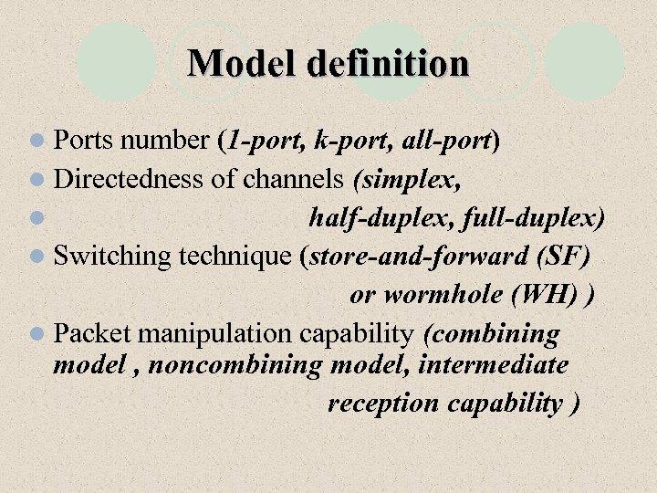Model definition l Ports number (1 -port, k-port, all-port) l Directedness of channels (simplex,