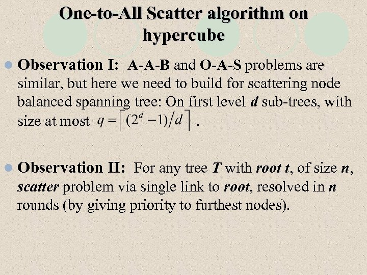 One-to-All Scatter algorithm on hypercube l Observation I: A-A-B and O-A-S problems are similar,