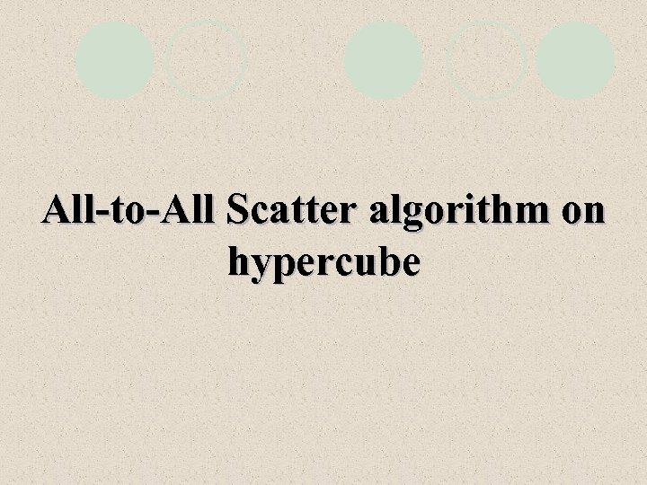 All-to-All Scatter algorithm on hypercube