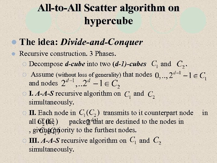 All-to-All Scatter algorithm on hypercube l The l idea: Divide-and-Conquer Recursive construction. 3 Phases.