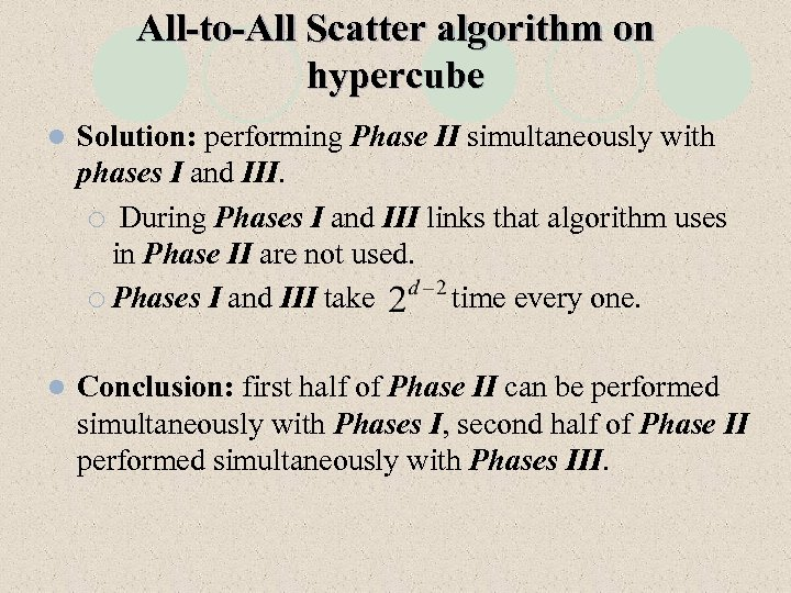 All-to-All Scatter algorithm on hypercube l Solution: performing Phase II simultaneously with phases I