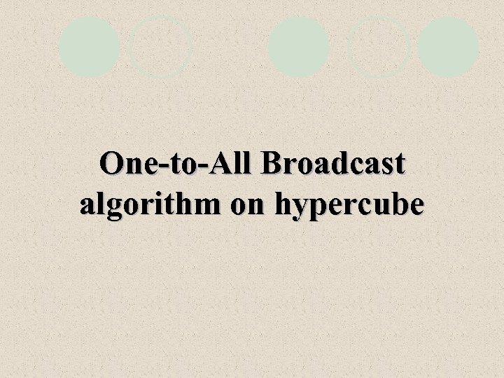 One-to-All Broadcast algorithm on hypercube