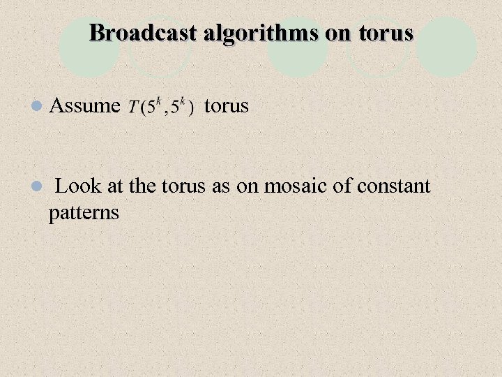 Broadcast algorithms on torus l Assume l torus Look at the torus as on