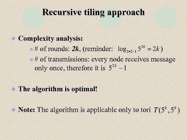 Recursive tiling approach l Complexity analysis: l # of rounds: 2 k, (reminder: )
