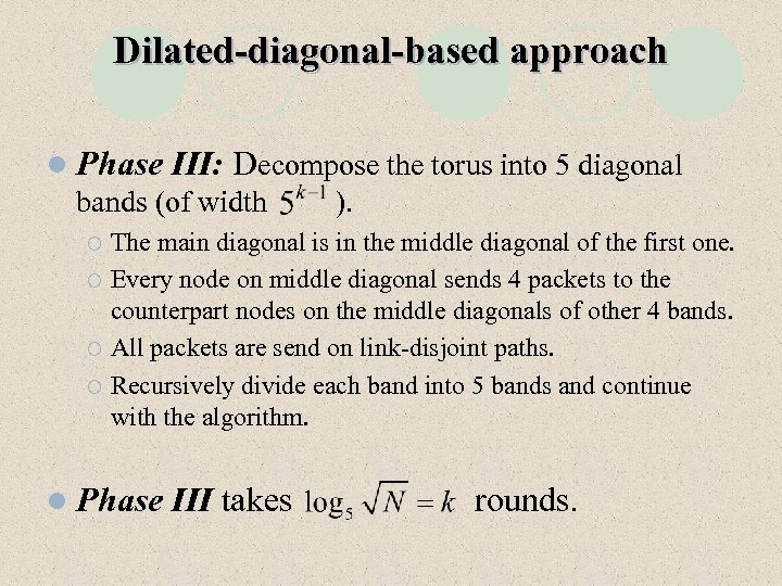 Dilated-diagonal-based approach l Phase III: Decompose the torus into 5 diagonal bands (of width