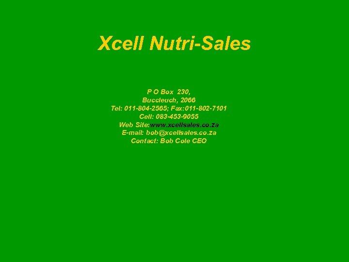 Xcell Nutri-Sales P O Box 230, Buccleuch, 2066 Tel: 011 -804 -2565; Fax: 011