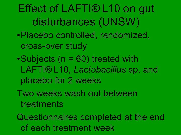 Effect of LAFTI® L 10 on gut disturbances (UNSW) • Placebo controlled, randomized, cross-over