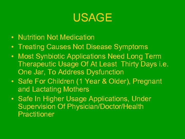 USAGE • Nutrition Not Medication • Treating Causes Not Disease Symptoms • Most Synbiotic