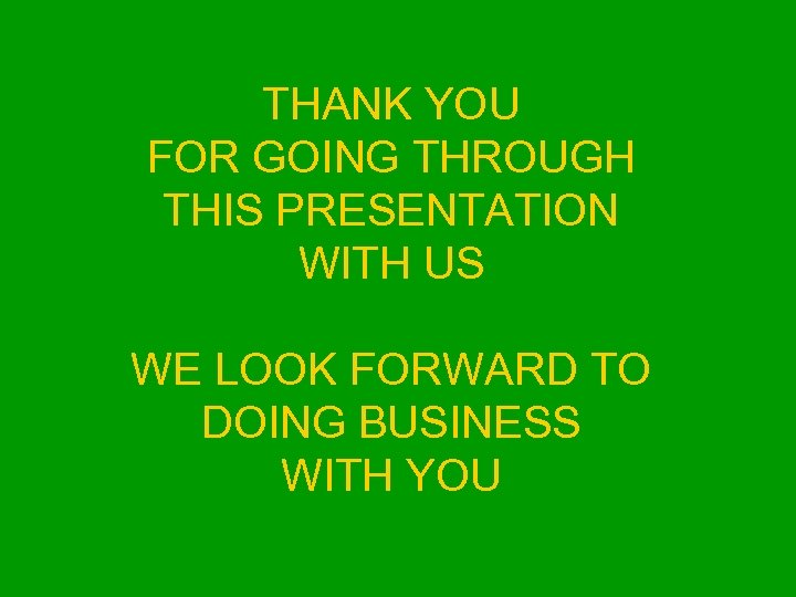 THANK YOU FOR GOING THROUGH THIS PRESENTATION WITH US WE LOOK FORWARD TO DOING