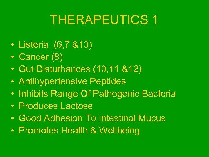 THERAPEUTICS 1 • • Listeria (6, 7 &13) Cancer (8) Gut Disturbances (10, 11