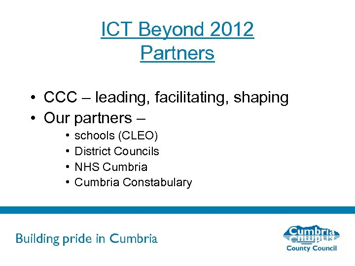ICT Beyond 2012 Partners • CCC – leading, facilitating, shaping • Our partners –