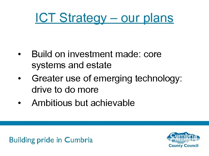 ICT Strategy – our plans • • • Build on investment made: core systems