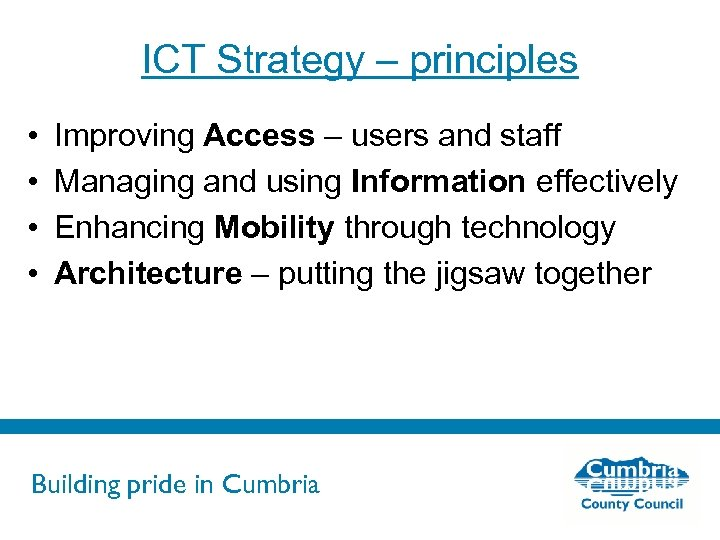 ICT Strategy – principles • • Improving Access – users and staff Managing and