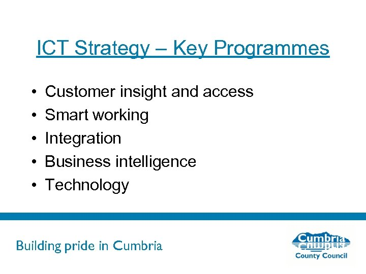 ICT Strategy – Key Programmes • • • Customer insight and access Smart working