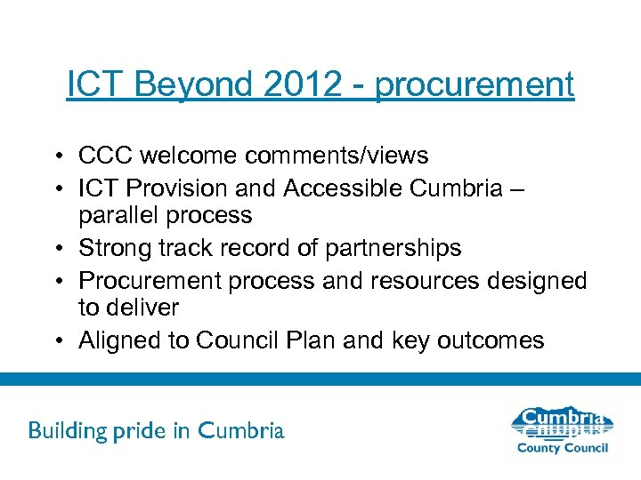 ICT Beyond 2012 - procurement • CCC welcome comments/views • ICT Provision and Accessible