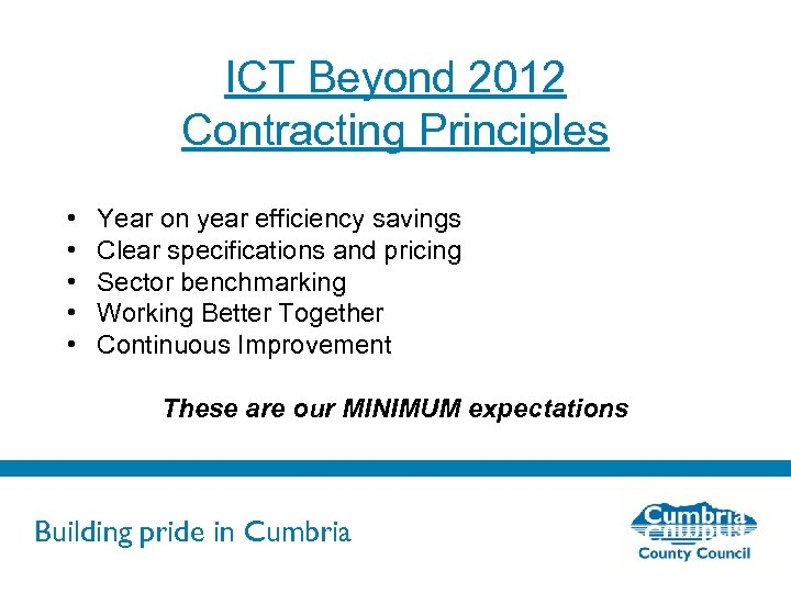 ICT Beyond 2012 Contracting Principles • • • Year on year efficiency savings Clear