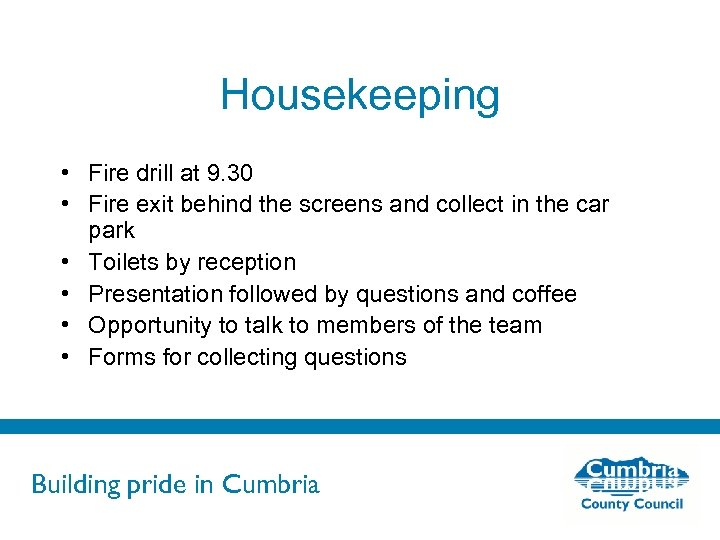 Housekeeping • Fire drill at 9. 30 • Fire exit behind the screens and