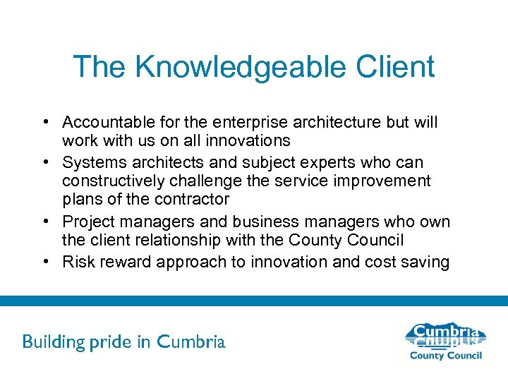The Knowledgeable Client • Accountable for the enterprise architecture but will work with us