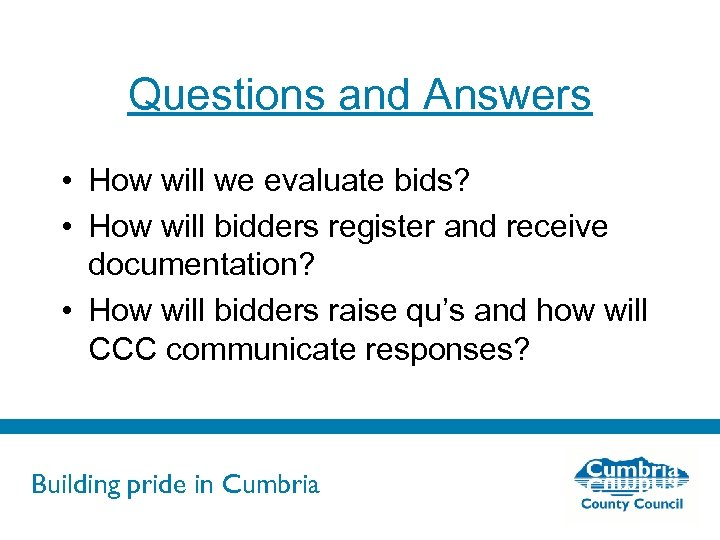 Questions and Answers • How will we evaluate bids? • How will bidders register