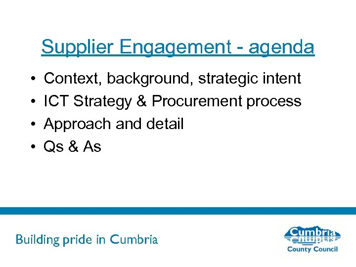 Supplier Engagement - agenda • • Context, background, strategic intent ICT Strategy & Procurement