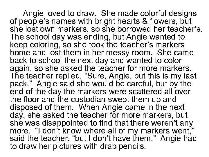 Angie loved to draw. She made colorful designs of people's names with bright hearts