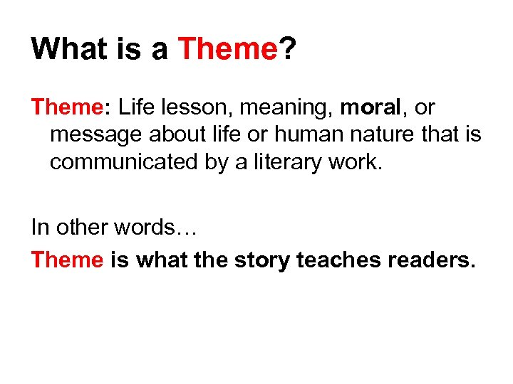 What is a Theme? Theme: Life lesson, meaning, moral, or message about life or