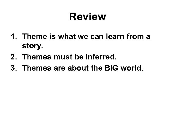 Review 1. Theme is what we can learn from a story. 2. Themes must