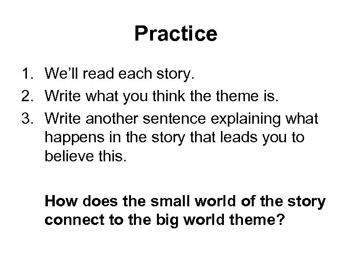 Practice 1. We'll read each story. 2. Write what you think theme is. 3.