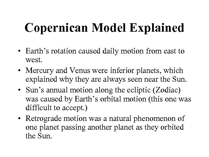 Copernican Model Explained • Earth's rotation caused daily motion from east to west. •
