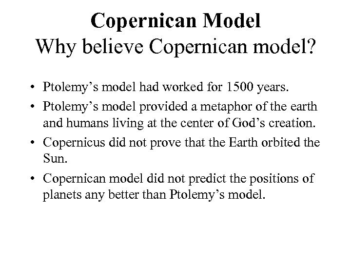Copernican Model Why believe Copernican model? • Ptolemy's model had worked for 1500 years.