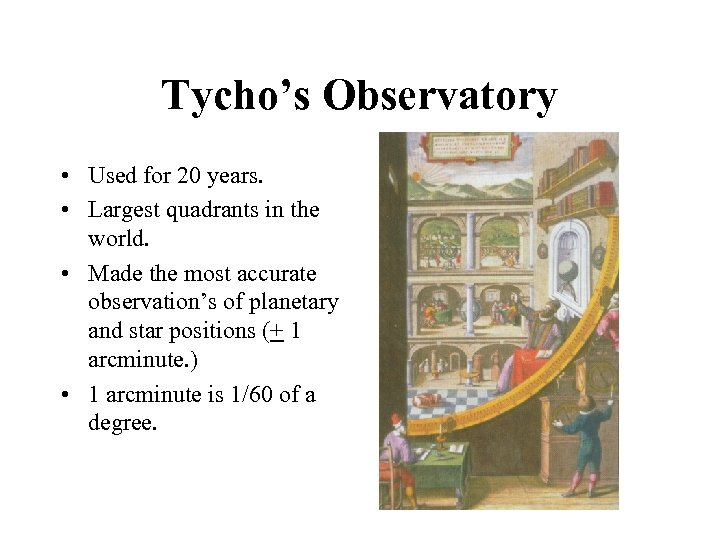 Tycho's Observatory • Used for 20 years. • Largest quadrants in the world. •