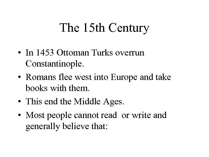The 15 th Century • In 1453 Ottoman Turks overrun Constantinople. • Romans flee