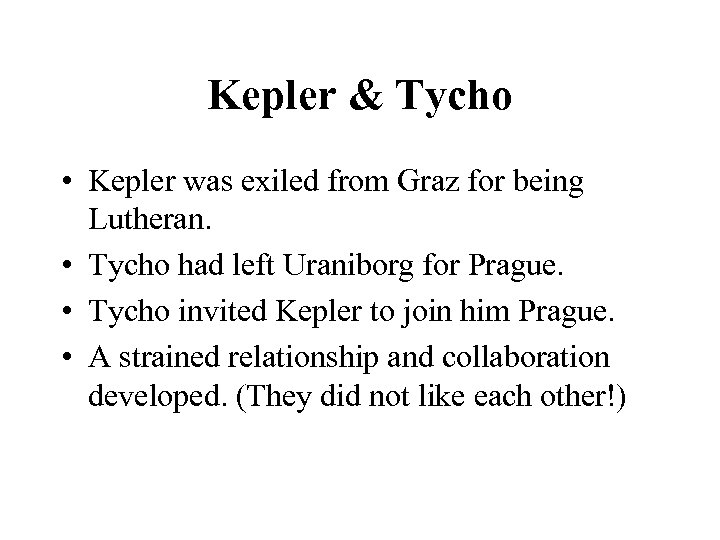 Kepler & Tycho • Kepler was exiled from Graz for being Lutheran. • Tycho
