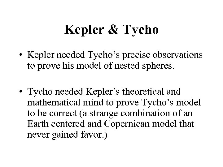 Kepler & Tycho • Kepler needed Tycho's precise observations to prove his model of