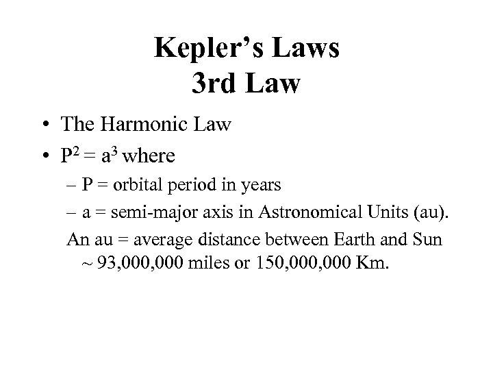 Kepler's Laws 3 rd Law • The Harmonic Law • P 2 = a