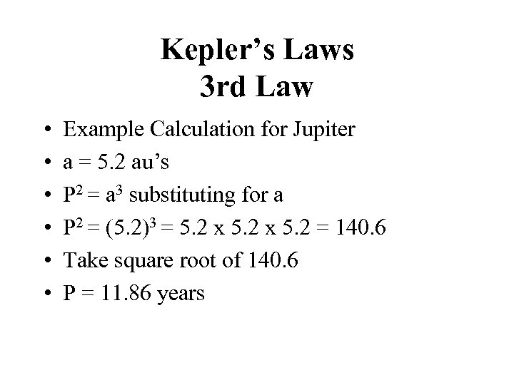 Kepler's Laws 3 rd Law • • • Example Calculation for Jupiter a =