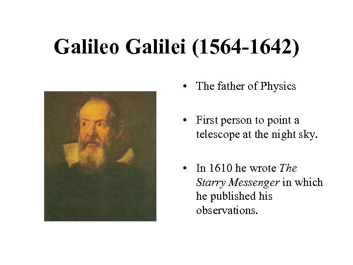 Galileo Galilei (1564 -1642) • The father of Physics • First person to point