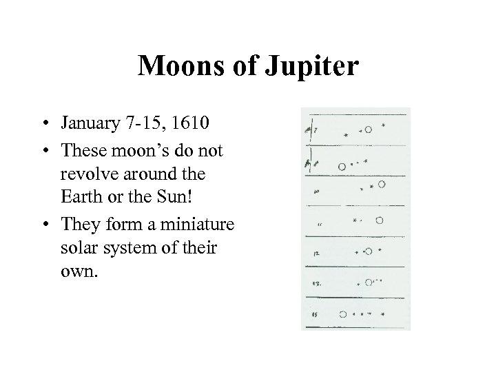Moons of Jupiter • January 7 -15, 1610 • These moon's do not revolve
