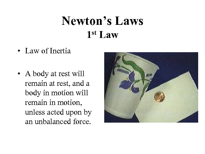 Newton's Laws 1 st Law • Law of Inertia • A body at rest