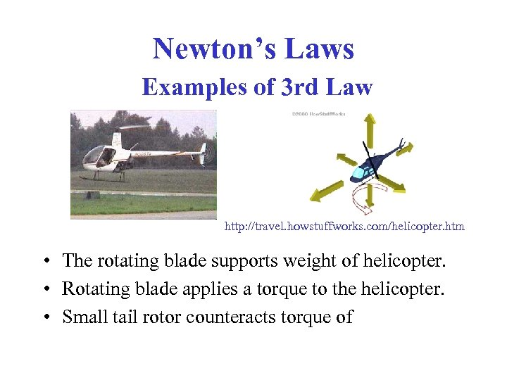 Newton's Laws Examples of 3 rd Law http: //travel. howstuffworks. com/helicopter. htm • The