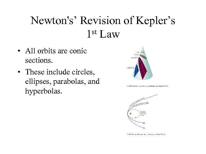 Newton's' Revision of Kepler's 1 st Law • All orbits are conic sections. •