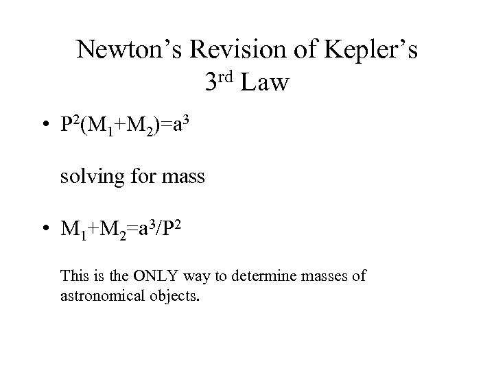 Newton's Revision of Kepler's 3 rd Law • P 2(M 1+M 2)=a 3 solving