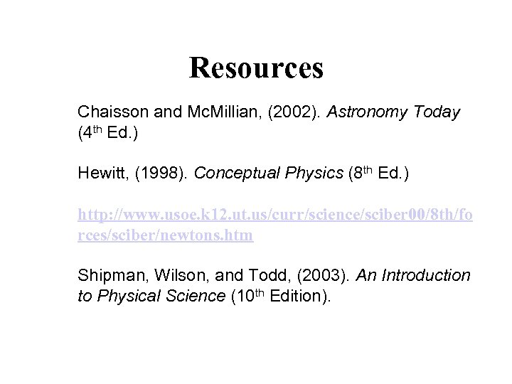 Resources Chaisson and Mc. Millian, (2002). Astronomy Today (4 th Ed. ) Hewitt, (1998).