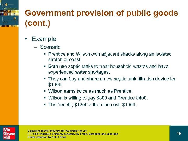 Government provision of public goods (cont. ) • Example – Scenario § Prentice and