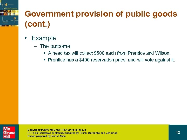 Government provision of public goods (cont. ) • Example – The outcome § A