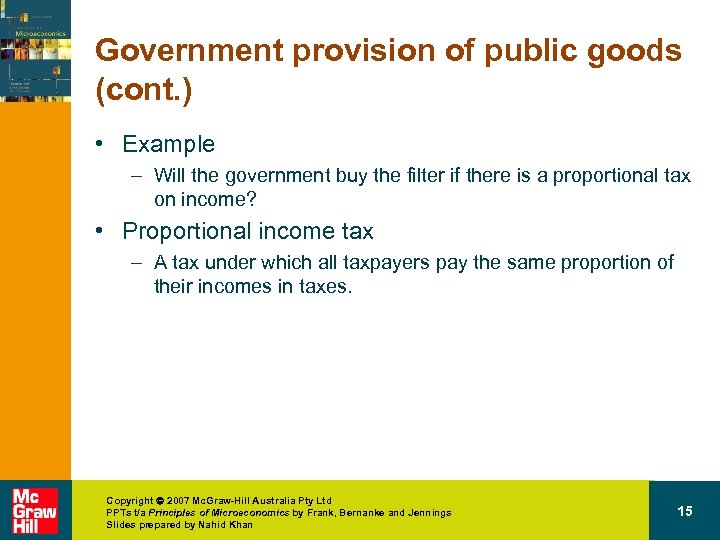 Government provision of public goods (cont. ) • Example – Will the government buy