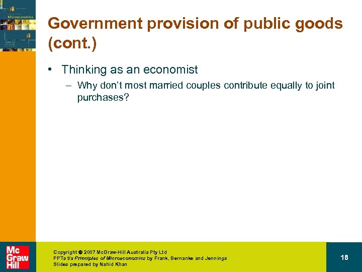 Government provision of public goods (cont. ) • Thinking as an economist – Why