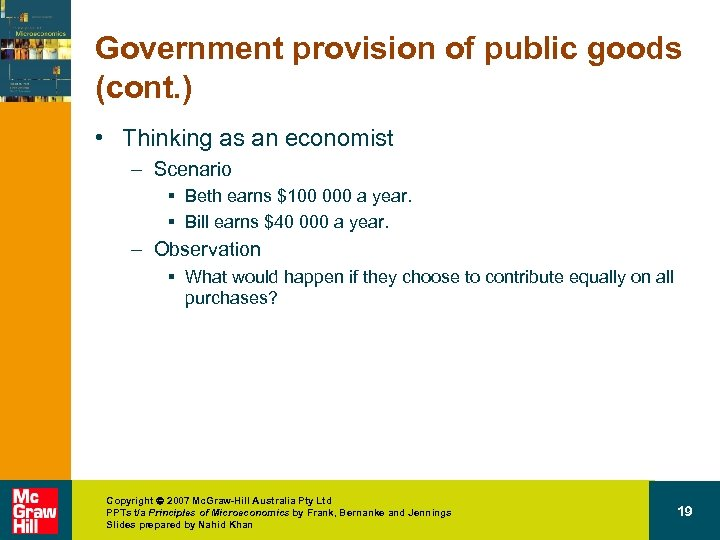 Government provision of public goods (cont. ) • Thinking as an economist – Scenario